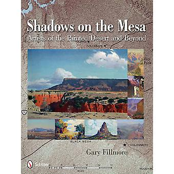 Shadows on the Mesa - Artists of the Painted Desert and Beyond by Gary
