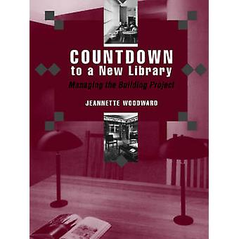 Countdown to a New Library - Managing the Building Project by Jeanette
