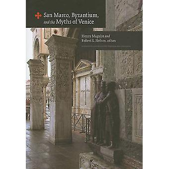 San Marco - Byzantium - and the Myths of Venice by Henry Maguire - Ro