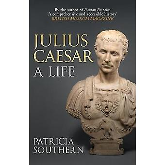 Julius Caesar - A Life by Patricia Southern - 9781445696195 Book