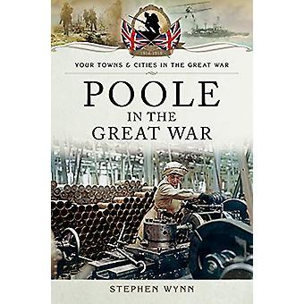 Poole in the Great War by Stephen Wynn - 9781473835191 Book