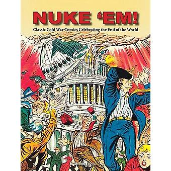 Nuke 'Em! Classic Cold War Comics Celebrating the End of the World by