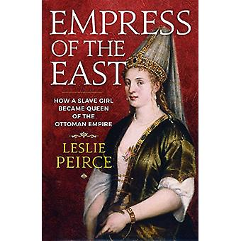 Empress of the East - How a Slave Girl Became Queen of the Ottoman Emp