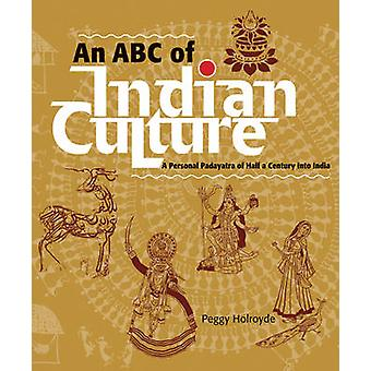 An ABC of Indian Culture - A Personal Padayatra of Half a Century into