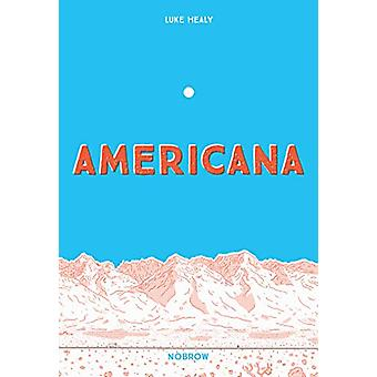 Americana (and the Act of Getting Over It.) by Luke Healy - 978191062