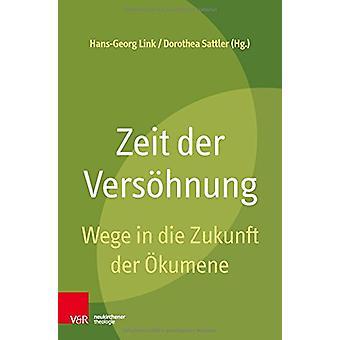 Zeit der Versoehnung - Wege in die Zukunft der OEkumene by Hans-Georg
