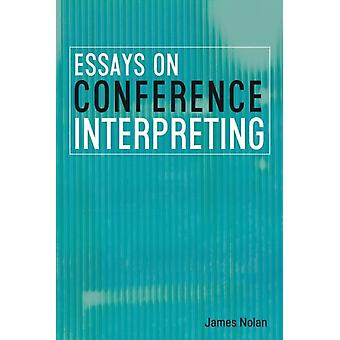 Essays on Conference Interpreting by Nolan & James