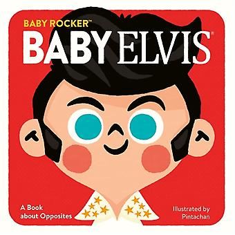 Baby Elvis  A Book about Opposites by Running Press & Illustrated by Pintachan