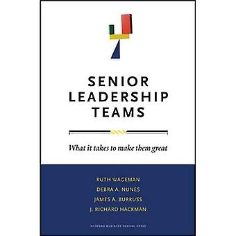 Senior Leadership Teams: What It Takes to Make Them Great (Leadership for the Common Good)