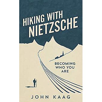 Hiking with Nietzsche - Becoming Who You Are by John Kaag - 9781783784