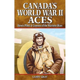 Canada's World War II Aces: Heroic Pilots & Gunners of the Wartime Skies