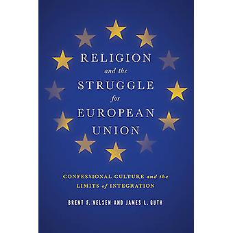 Religion and the Struggle for European Union  Confessional Culture and the Limits of Integration by Brent F Nelsen & James L Guth