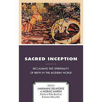 Sacred Inception by Afterword by Pamela Hunt & Foreword by Robbie Davis Floyd & Edited by Marianne Delaporte & Edited by Morag Martin