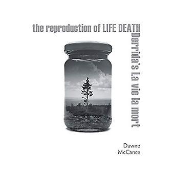 The Reproduction of Life Death - Derrida's La vie la mort by Dawne McC