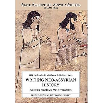 Writing Neo-Assyrian History - Sources - Problems - and Approaches by