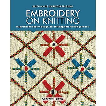 Embroidery on Knitting - Inspirational Modern Designs for Stitching on