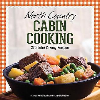 North Country Cabin Cooking - 275 Quick & Easy Recipes by Margie K