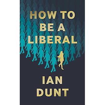 How To Be A Liberal by Dunt & Ian