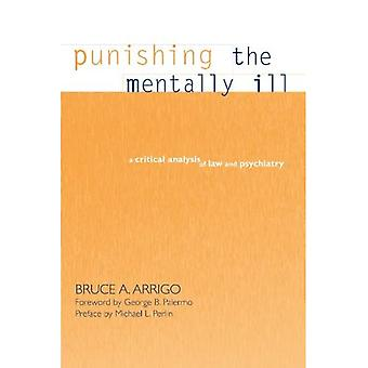 Punishing the Mentally Ill:� A Critical Analysis of Law and Psychiatry (SUNY series in New Directions in Crime and Justice Studies)