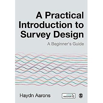 A Practical Introduction to� Survey Design: A Beginner's Guide
