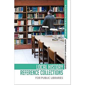 Local History Reference Collections for Public Libraries by Kathy Mar