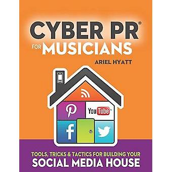 Cyber PR for Musicians - Tools - Tricks & Tactics for Building You