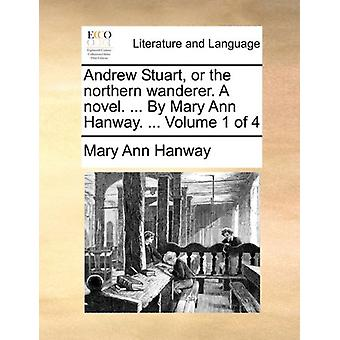 Andrew Stuart - or the Northern Wanderer. a Novel. ... by Mary Ann Ha