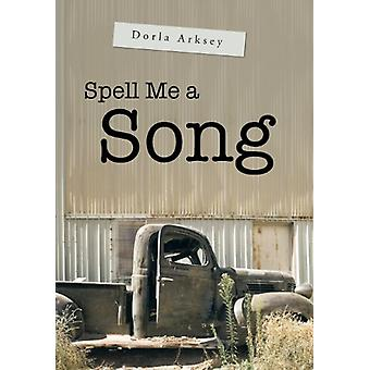 Spell Me a Song by Dorla Arksey - 9781458209177 Book