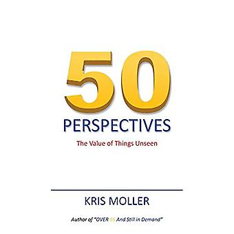 50 Perspectives - The Value of Things Unseen by Kris Moller - 97814828