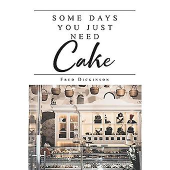 Some Days You Just Need Cake by Fred Dickinson - 9781644716250 Book