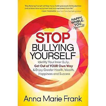 Slutt å mobbe deg selv! - Identifiser din indre bølle - Kom deg ut av
