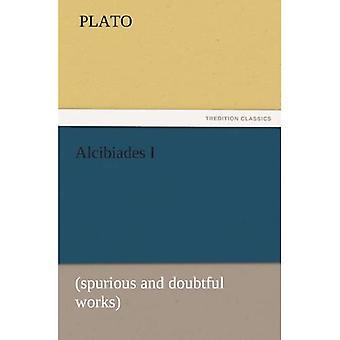 Alcibiades I: (spurious and doubtful works)