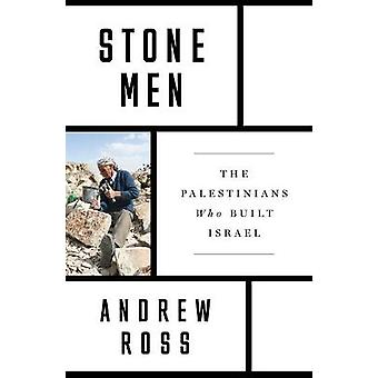 Stone Men The Palestinians Who Built Israel