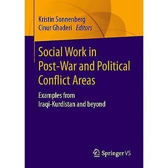 Social Work in PostWar and Political Conflict Areas by Edited by Kristin Sonnenberg & Edited by Cinur Ghaderi