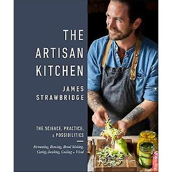 The Artisan Kitchen The science practice and possibilities