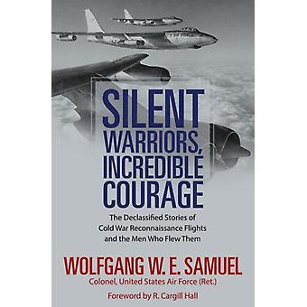 Silent Warriors Incredible Courage by Wolfgang W.E. Samuel