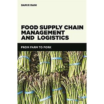 Food Supply Chain Management and Logistics From Farm to Fork by Dani & Samir