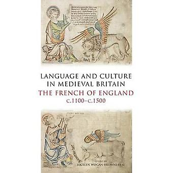 Language and Culture in Medieval Britain The French of England C.1100C.1500 by WoganBrowne & Jocelyn