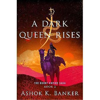 Dark Queen Rises The Burnt Empire