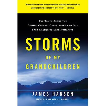 Storms of My Grandchildren  The Truth about the Coming Climate Catastrophe and Our Last Chance to Save Humanity by Professor Hansen & James