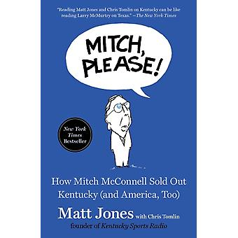 Mitch Please  How Mitch McConnell Sold Out Kentucky and America Too by Matt Jones & With Chris Tomlin