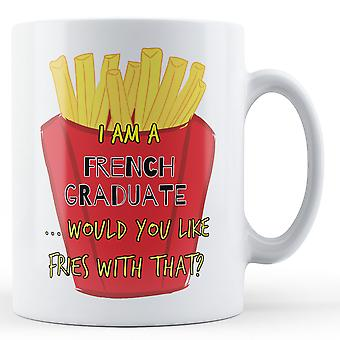 I Am A French Graduate ... Would You Like Fries With That? - Printed Mug