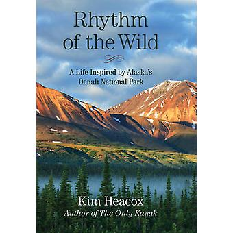 Rhythm of the Wild - A Life Inspired by Alaska's Denali National Park