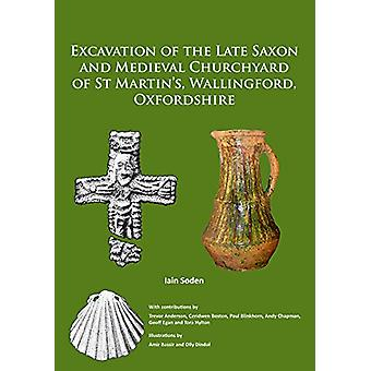 Excavation of the Late Saxon and Medieval Churchyard of St Martin's -