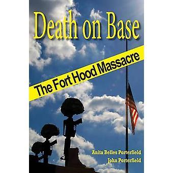 Death on Base - The Fort Hood Massacre by Anita Belles Porterfield - J