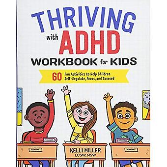 Thriving with ADHD Workbook� for Kids: 60 Fun Activities to Help Children� Self-Regulate, Focus, and Succeed