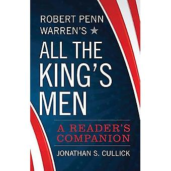 Robert Penn Warren's All the King's Men - A Reader's Companion by Robe