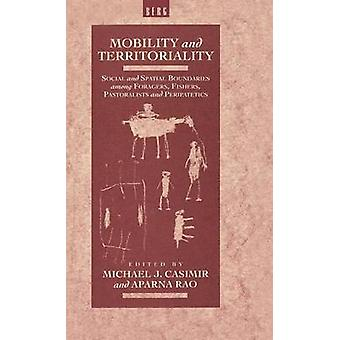Mobility and Territoriality Social and Spatial Boundaries Among Foragers Fishers Pastoralists and Peripatetics by Casimir & Micheal J.