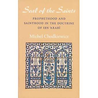 The Seal of the Saints: Prophethood and Sainthood in the Doctrine of Ibn Arabi