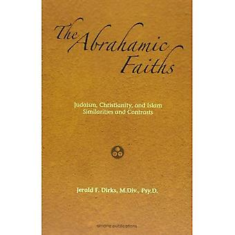 The Abrahamic Faiths: Judaism, Christianity, and Islam: Similarities & Contrasts